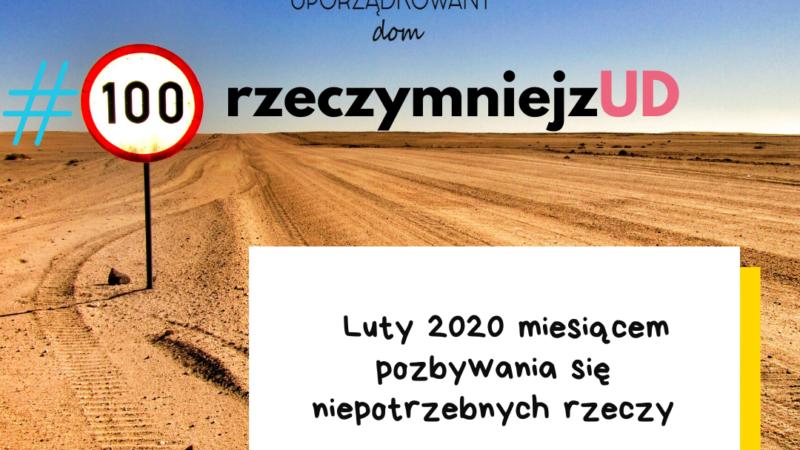 """WYZWANIE """"Luty 2020 miesiącem pozbywania się niepotrzebnych rzeczy"""" Edycja 2 #100rzeczymniejzUD"""